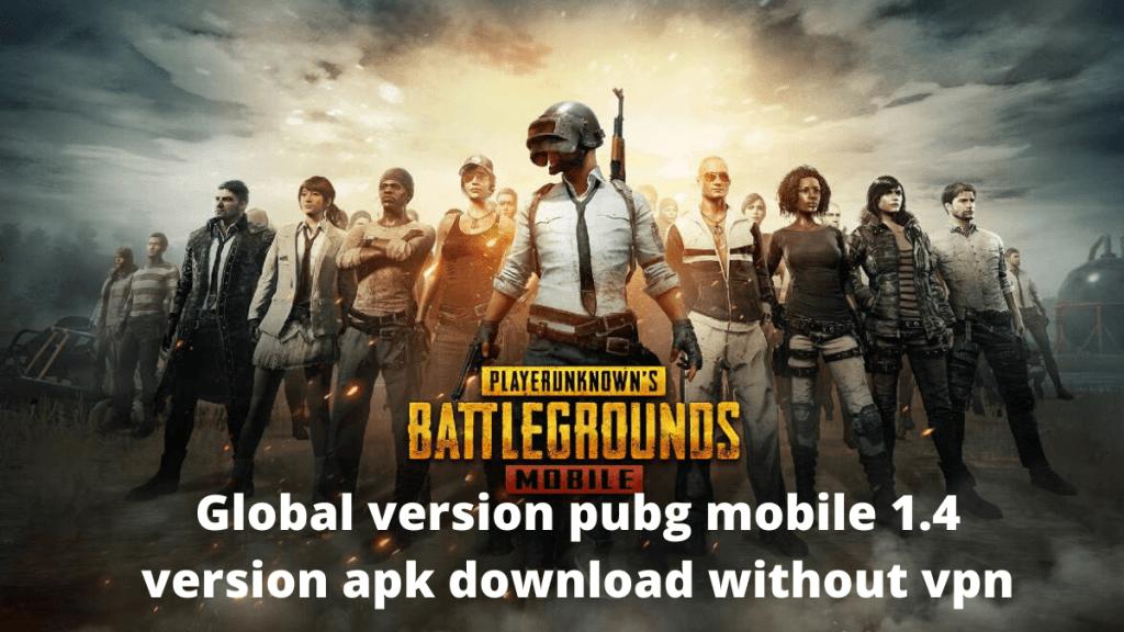 Global version pubg mobile 1.4 version apk download without vpn